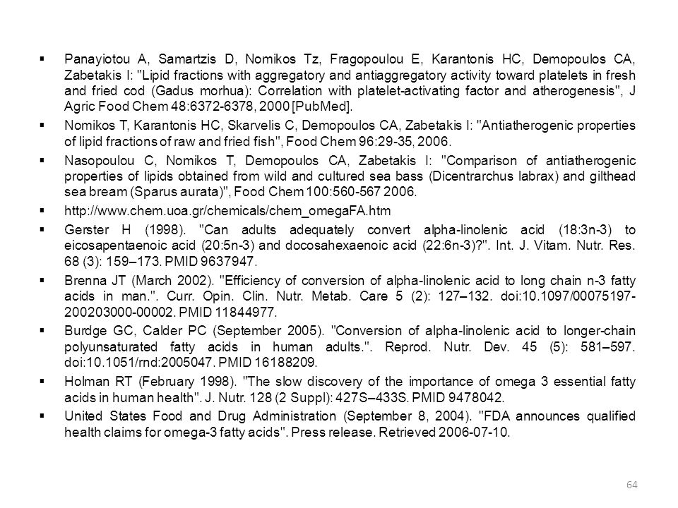 Panayiotou A, Samartzis D, Nomikos Tz, Fragopoulou E, Karantonis HC, Demopoulos CA, Zabetakis I: Lipid fractions with aggregatory and antiaggregatory activity toward platelets in fresh and fried cod (Gadus morhua): Correlation with platelet-activating factor and atherogenesis , J Agric Food Chem 48:6372-6378, 2000 [PubMed].